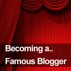 becoming famous blogger